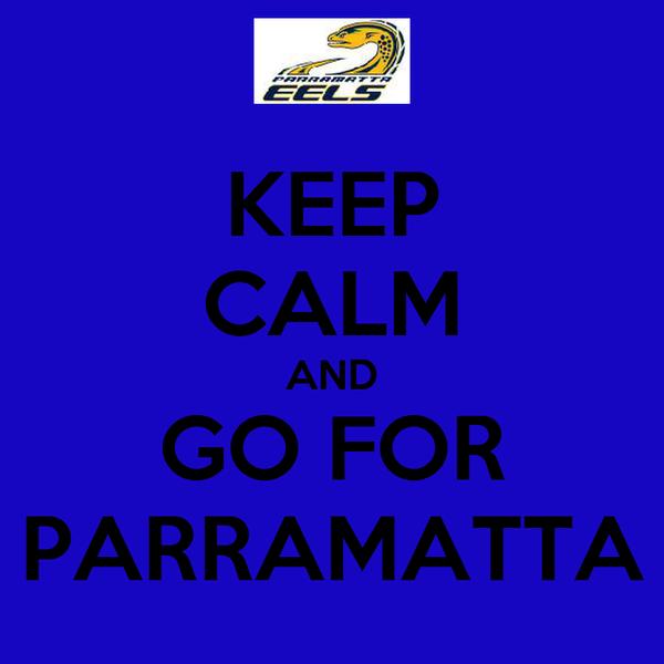 KEEP CALM AND GO FOR PARRAMATTA