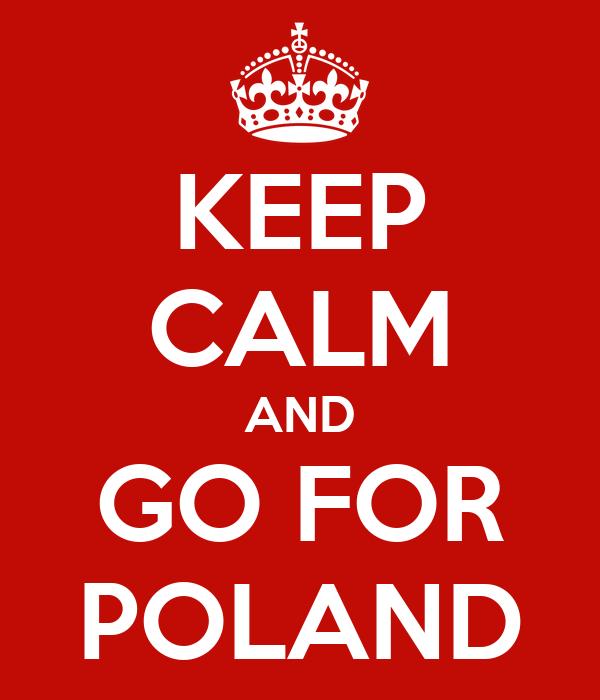 KEEP CALM AND GO FOR POLAND