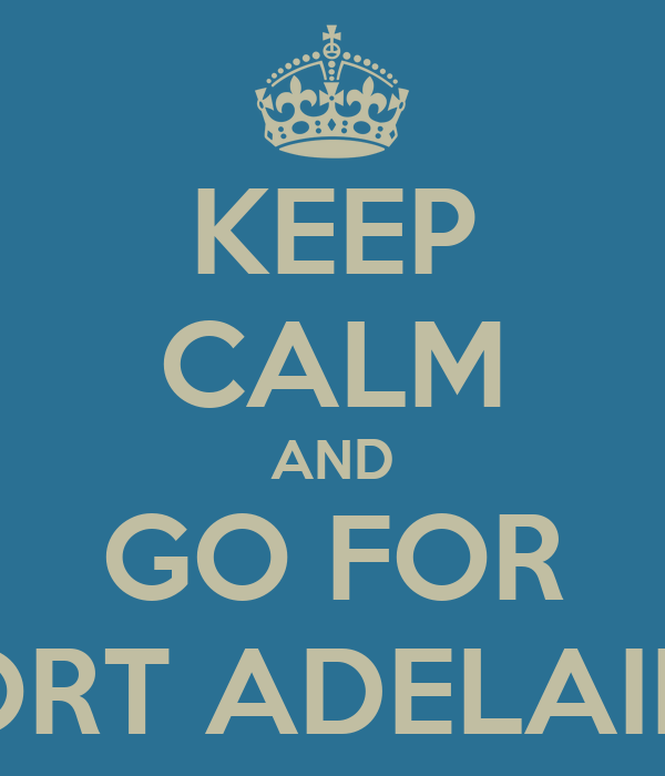 KEEP CALM AND GO FOR PORT ADELAIDE