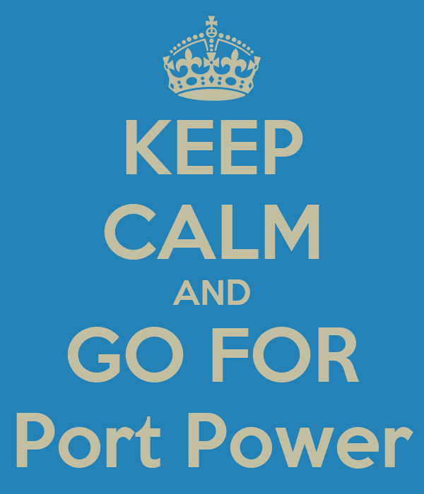 KEEP CALM AND GO FOR Port Power