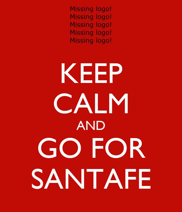 KEEP CALM AND GO FOR SANTAFE