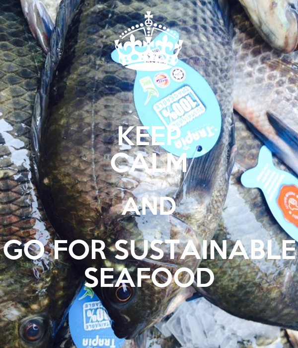 KEEP CALM AND GO FOR SUSTAINABLE SEAFOOD