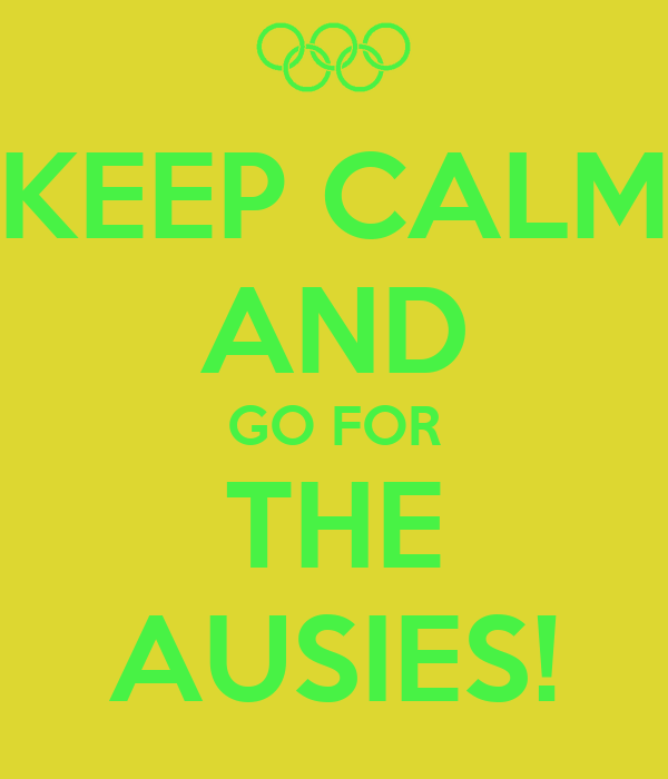 KEEP CALM AND GO FOR THE AUSIES!