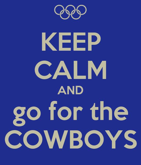 KEEP CALM AND go for the COWBOYS