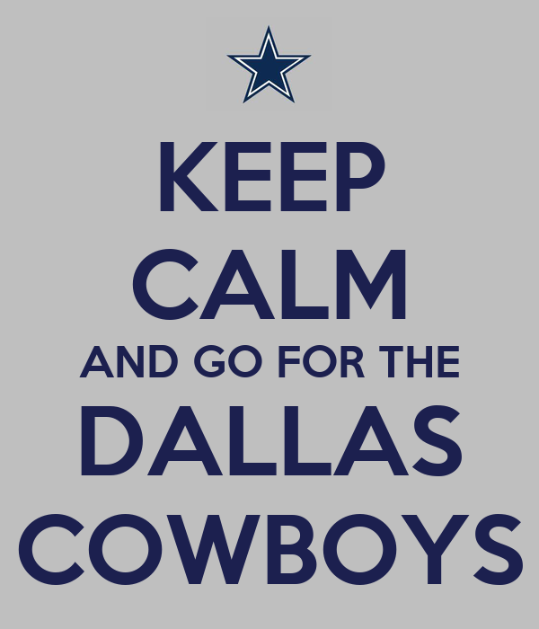 KEEP CALM AND GO FOR THE DALLAS COWBOYS