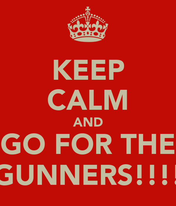 KEEP CALM AND GO FOR THE GUNNERS!!!!
