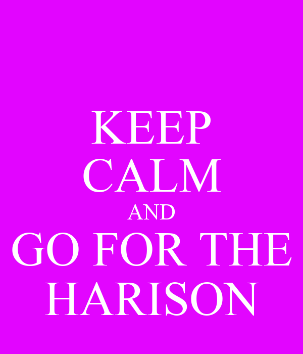 KEEP CALM AND GO FOR THE HARISON