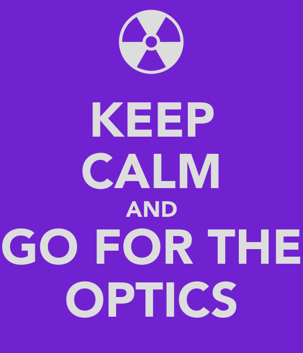 KEEP CALM AND GO FOR THE OPTICS