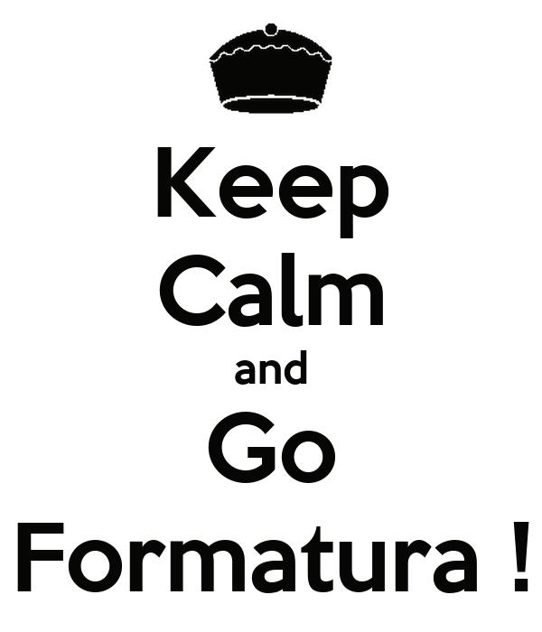 Keep Calm and Go Formatura !