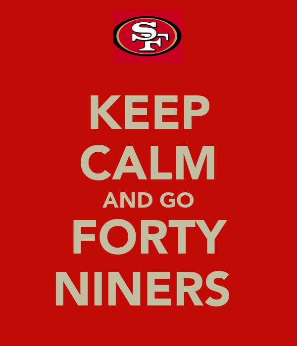KEEP CALM AND GO FORTY NINERS
