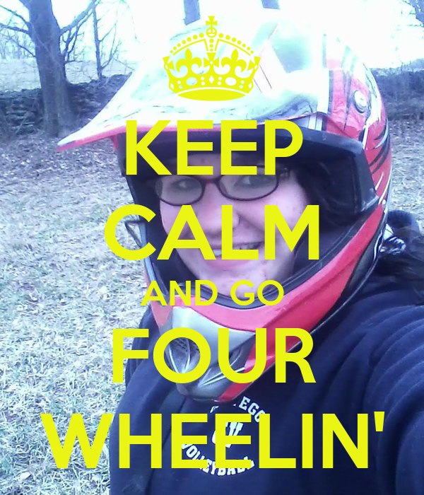 KEEP CALM AND GO FOUR WHEELIN'