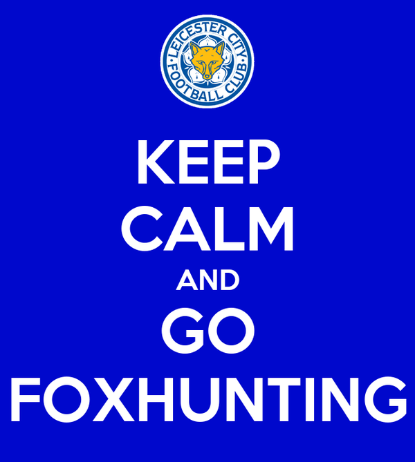 KEEP CALM AND GO FOXHUNTING