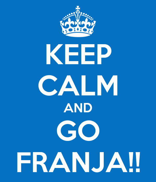 KEEP CALM AND GO FRANJA!!