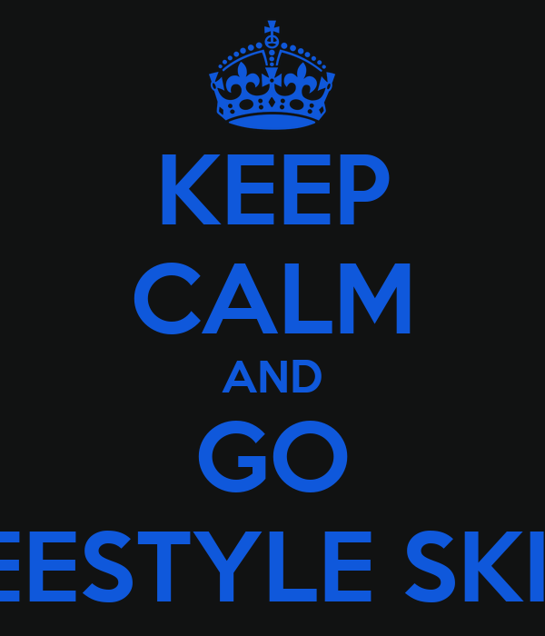 KEEP CALM AND GO FREESTYLE SKING