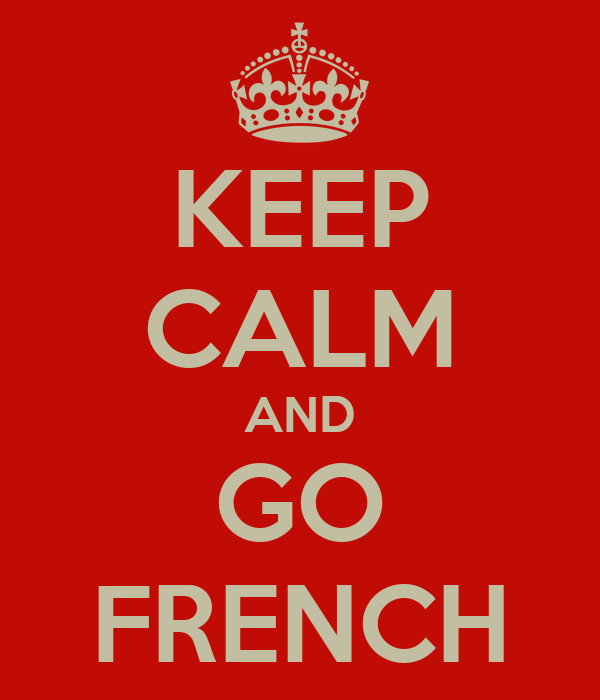 KEEP CALM AND GO FRENCH