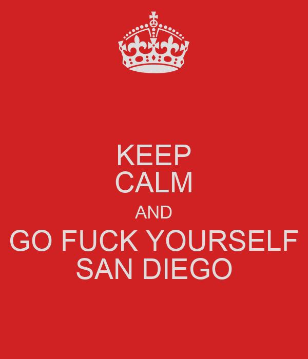 KEEP CALM AND GO FUCK YOURSELF SAN DIEGO