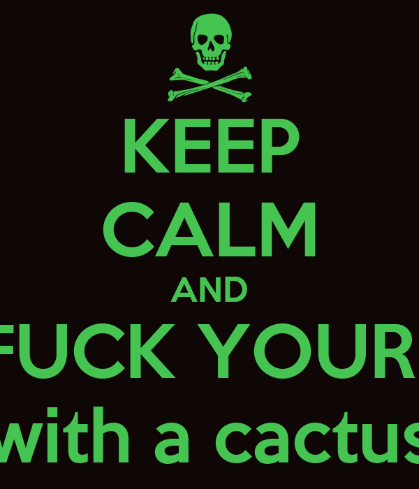 KEEP CALM AND GO FUCK YOURSELF with a cactus