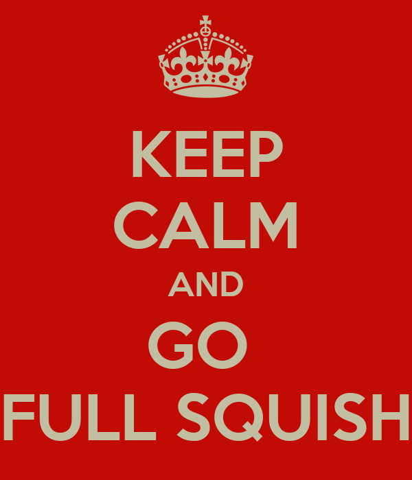 KEEP CALM AND GO  FULL SQUISH