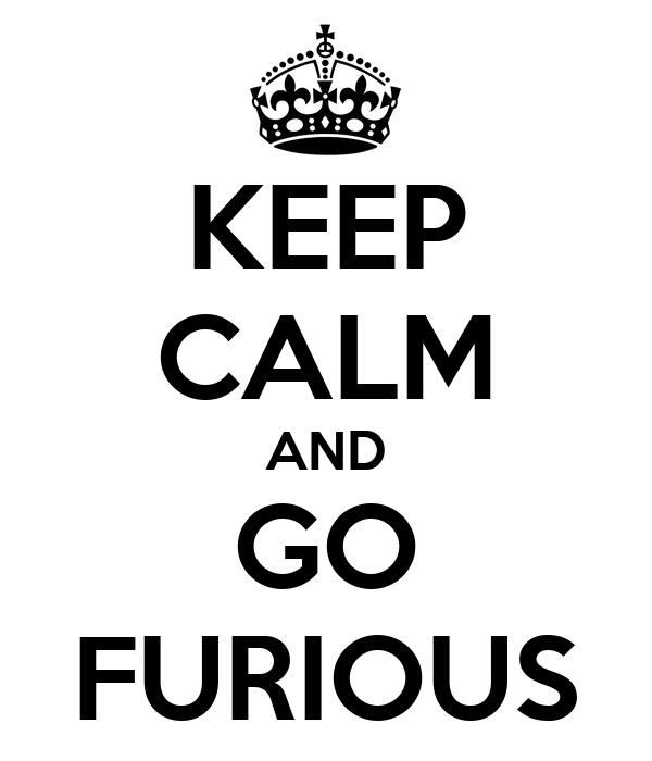 KEEP CALM AND GO FURIOUS