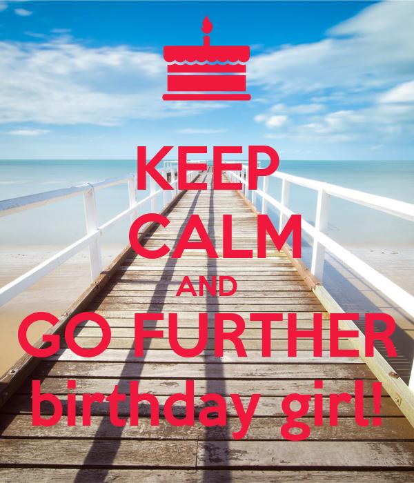 KEEP  CALM AND GO FURTHER birthday girl!