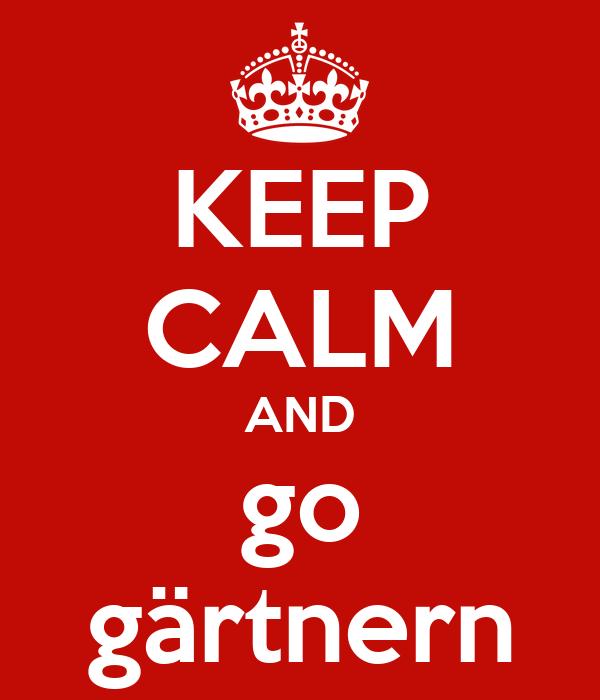 KEEP CALM AND go gärtnern