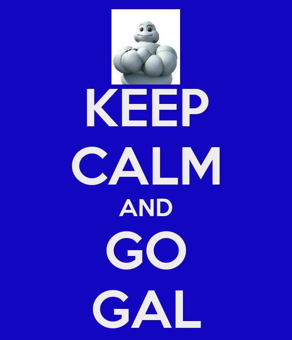 KEEP CALM AND GO GAL