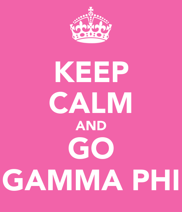 KEEP CALM AND GO GAMMA PHI