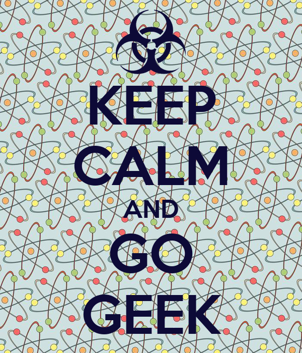 KEEP CALM AND GO GEEK