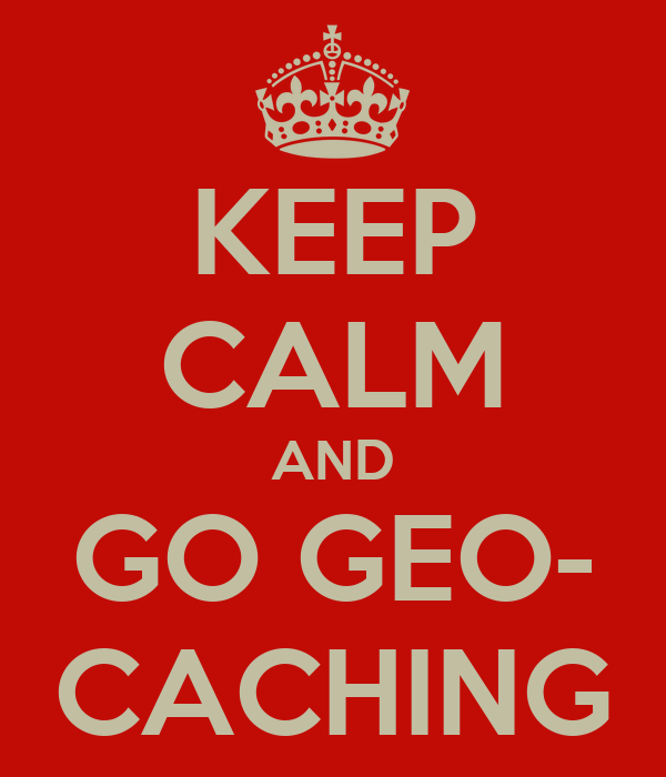 KEEP CALM AND GO GEO- CACHING