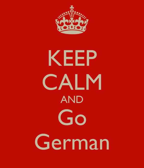 KEEP CALM AND Go German