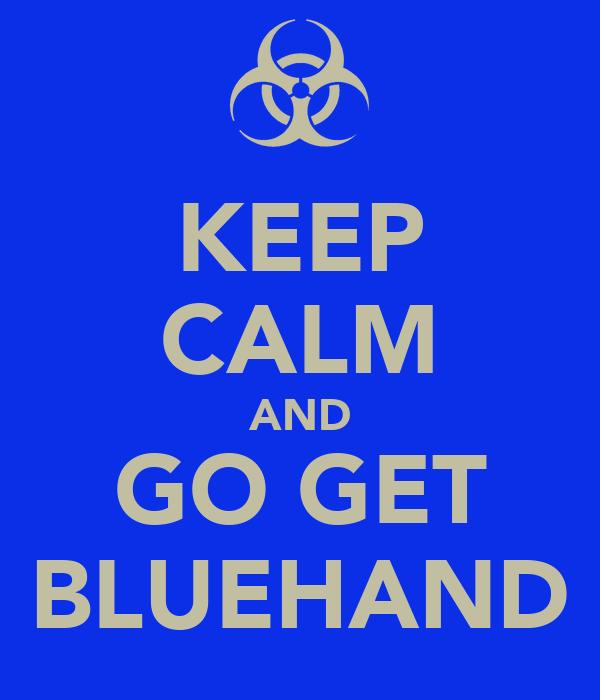 KEEP CALM AND GO GET BLUEHAND