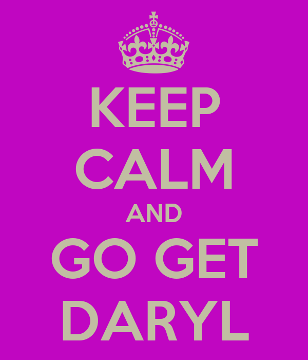 KEEP CALM AND GO GET DARYL