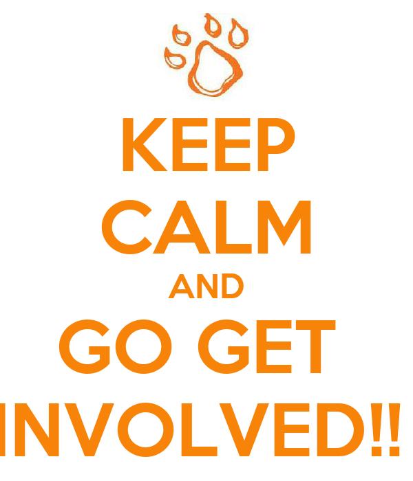 KEEP CALM AND GO GET  INVOLVED!!