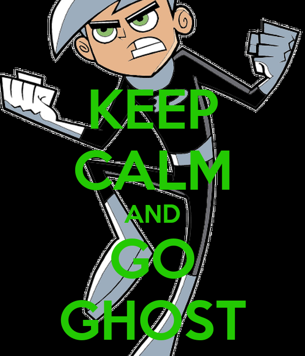 KEEP CALM AND GO GHOST