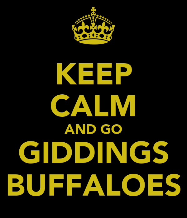 KEEP CALM AND GO GIDDINGS BUFFALOES