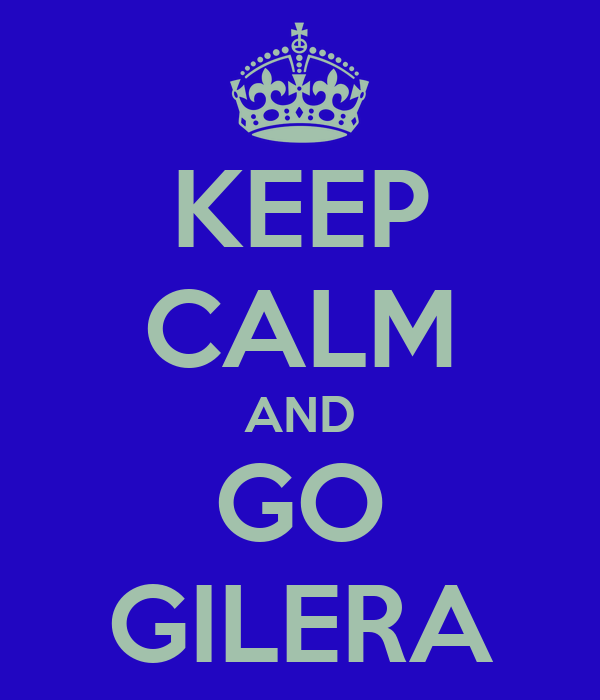 KEEP CALM AND GO GILERA