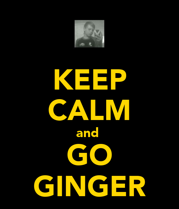 KEEP CALM and  GO GINGER