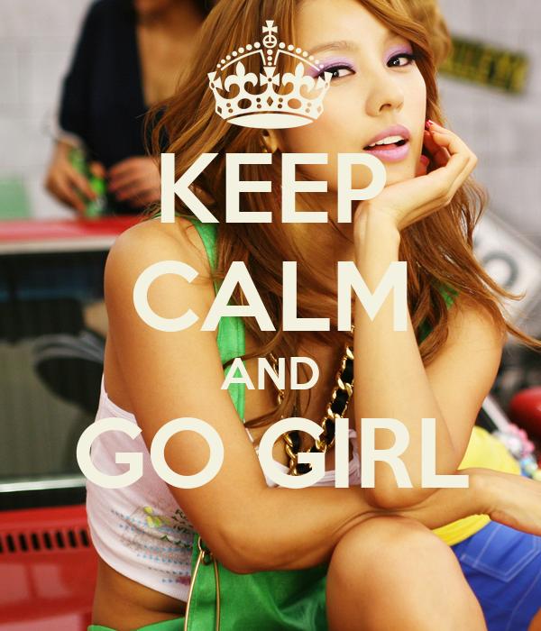 KEEP CALM AND GO GIRL