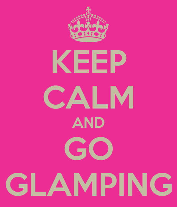 KEEP CALM AND GO GLAMPING