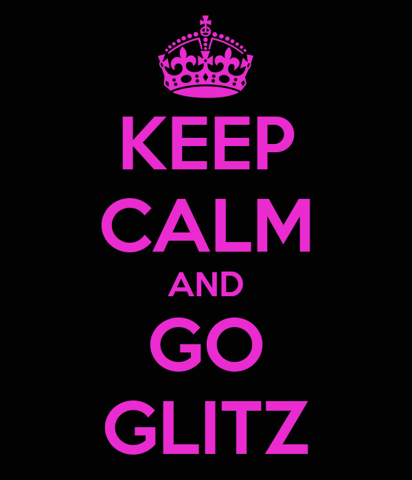 KEEP CALM AND GO GLITZ