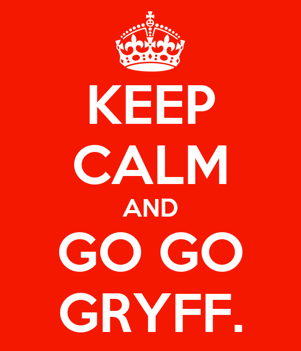 KEEP CALM AND GO GO GRYFF.