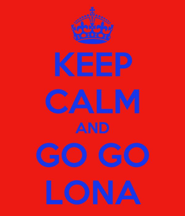 KEEP CALM AND GO GO LONA