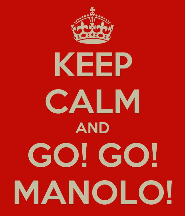 KEEP CALM AND GO! GO! MANOLO!
