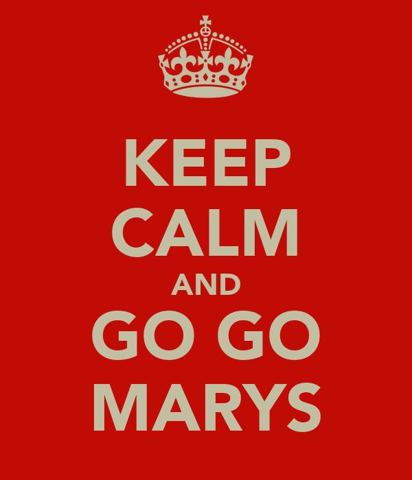 KEEP CALM AND GO GO MARYS