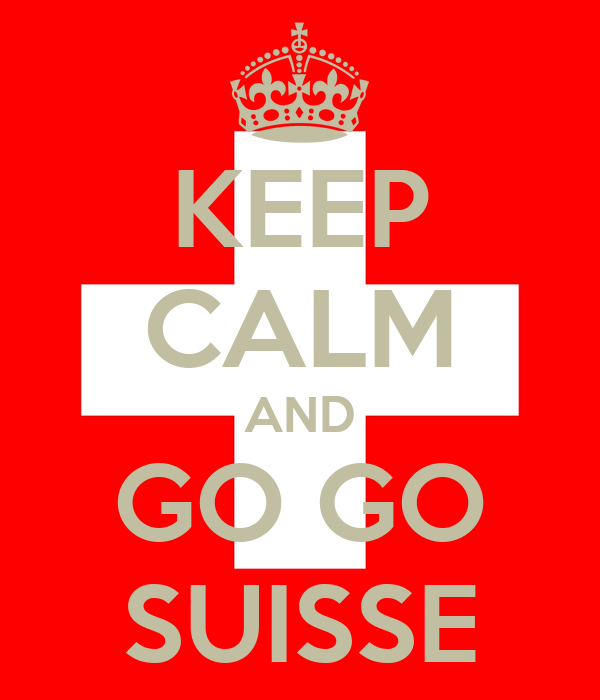 KEEP CALM AND GO GO SUISSE