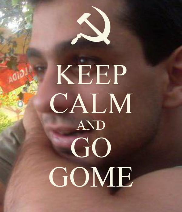 KEEP CALM AND GO GOME