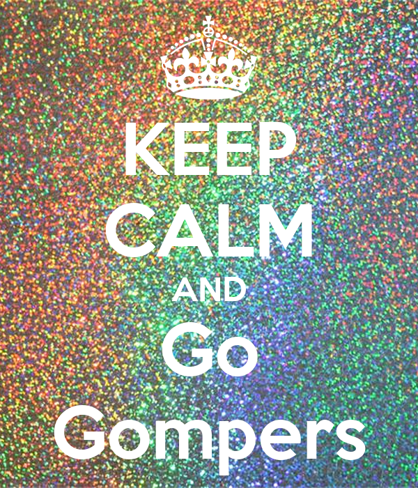 KEEP CALM AND Go Gompers