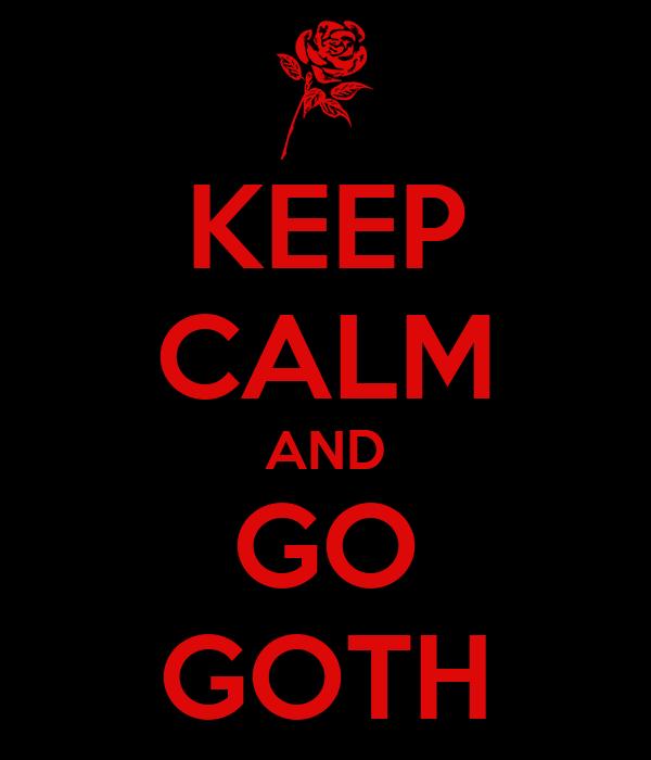 KEEP CALM AND GO GOTH