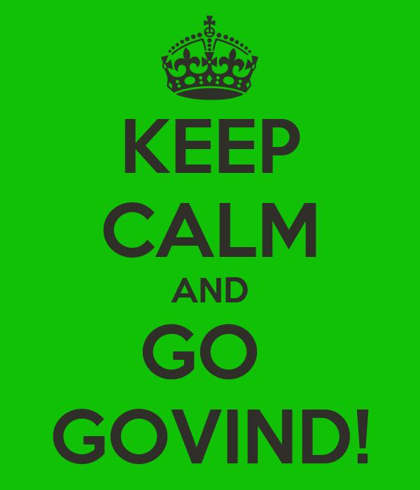 KEEP CALM AND GO  GOVIND!