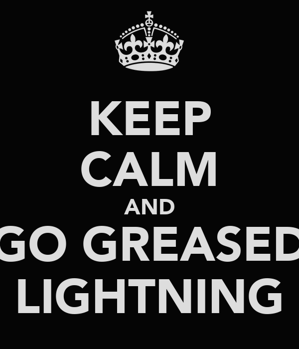 KEEP CALM AND GO GREASED LIGHTNING